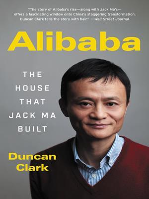 Alibaba  : The House That Jack Ma Built. Duncan Clark.