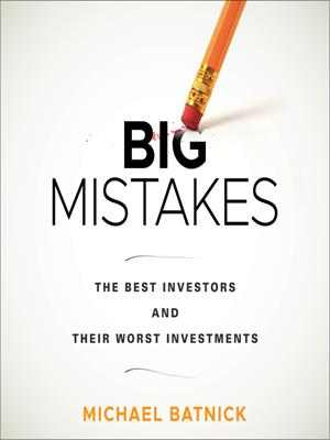 Big mistakes  : The Best Investors and Their Worst Investments. Michael Batnick.