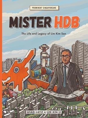 Mister hdb  : The Life and Legacy of Lim Kim San. Asad Latiff.