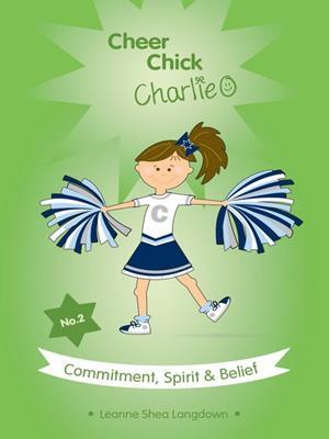 Cheer chick charlie: commitment, spirit & belief . Leanne Shea Langdown.