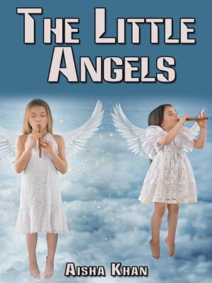 The little angels  : Feel the Goodness. Aisha Khan.