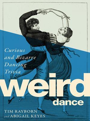Weird dance  : Curious and Bizarre Dancing Trivia. Tim Rayborn.