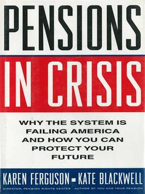Pensions in crisis  : Why the System is Failing America and How You Can Protect Your Future. Karen Ferguson.