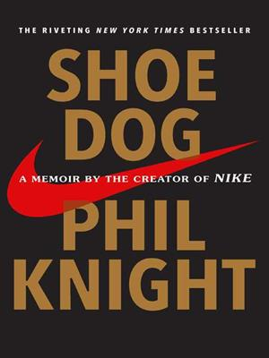 Shoe dog  : A Memoir by the Creator of Nike. Phil Knight.