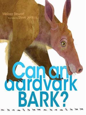 Can an aardvark bark? . Melissa Stewart.