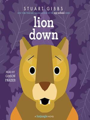 Lion down  : FunJungle Series, Book 5. Stuart Gibbs.