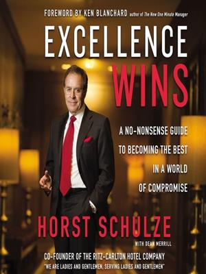 Excellence wins  : A No-Nonsense Guide to Becoming the Best in a World of Compromise. Horst schulze.