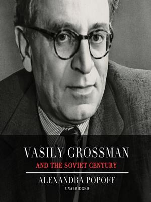 Vasily grossman and the soviet century . Alexandra Popoff.