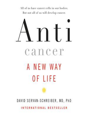 Anticancer  : A New Way of Life. David Servan-Schreiber.