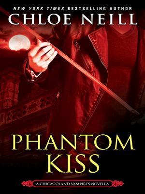 Phantom kiss  : Chicagoland Vampires Series, Book 12.5. Chloe Neill.