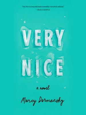 Very nice  : A novel. Marcy Dermansky.