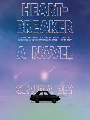 Heartbreaker  : A Novel. Claudia Dey.