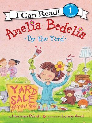 Amelia bedelia by the yard  : I Can Read Level 1. Herman Parish.