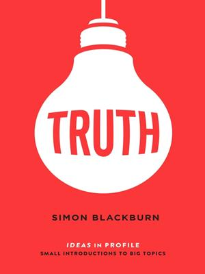 Truth  : Ideas in Profile. Simon Blackburn.