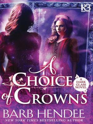 A choice of crowns  : Dark Glass Series, Book 2. Barb Hendee.