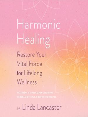 Harmonic healing  : Restore Your Vital Force for Lifelong Wellness. Linda Lancaster.