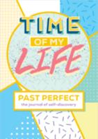 Time of my life : past perfect, the journal of self-discovery
