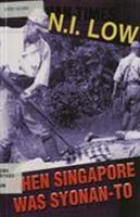 When Singapore was Syonan-to / N. I. Low