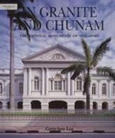 In granite and chunam : the national monuments of Singapore / Gretchen Liu ; with photographs by Albert Lim K.S.