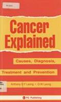 Cancer explained : causes, diagnosis, treatment and prevention / by Anthony S-Y Leong in conjunction with G-W Leong ; foreword by Barrie Vernon-Roberts