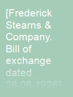[Frederick Stearns & Company. Bill of exchange dated 28.06.1926]