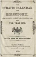 The Straits calendar and directory for the year 1870 ; The Straits calendar and directory for the year 1871