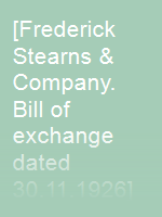 [Frederick Stearns & Company. Bill of exchange dated 30.11.1926]