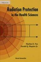 Radiation protection in the health sciences / Narilyn E. Noz, Gerald Q. Maguire, Jr.