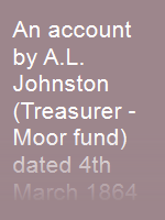 An account by A.L. Johnston (Treasurer - Moor fund) dated 4th March 1864