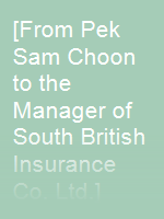 [From Pek Sam Choon to the Manager of South British Insurance Co. Ltd.]
