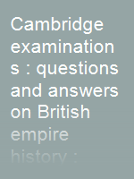 Cambridge examinations : questions and answers on British empire history : periods from July, 1926-December, 1930