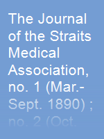 The Journal of the Straits Medical Association, no. 1 (Mar.-Sept. 1890) ; no. 2 (Oct. 1890-Mar. 1891) ; no. 3 (Apr. 1891-Mar. 1892) ; no. 4 (Apr. 1892-Mar. 1893) ; no. 5 (Apr. 1893-Dec. 1894)
